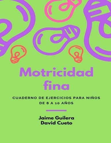 Fichas Motricidad fina para niños de 8 a 10 años: Motricidad fina para niños de 8 a 10 años: Volume 1 (Motricidad Fina de 8 a 10 años)