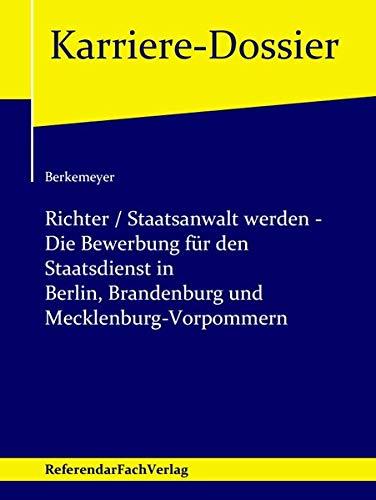 Richter / Staatsanwalt werden – Die Bewerbung für den Staatsdienst in Berlin, Brandenburg und Mecklenburg-Vorpommern (Karriere-Dossier)