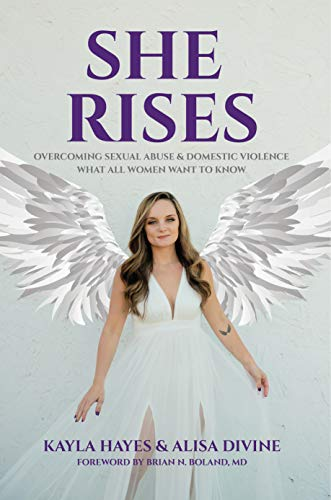 She Rises: Overcoming Sexual Abuse & Domestic Violence What All Women Want...