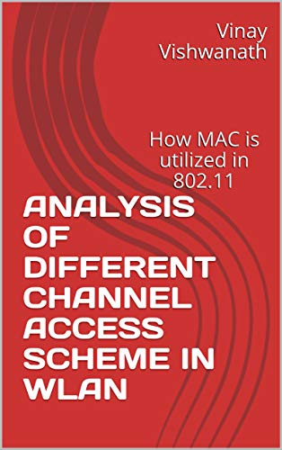 Analysis of Different Channel Access Scheme in WLAN: How MAC is utilized in 802.11 (English Edition)