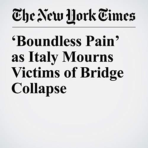 'Boundless Pain' as Italy Mourns Victims of Bridge Collapse copertina