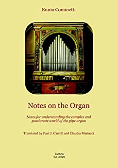 Notes on the Organ: Notes for understanding the complex and passionate world of the pipe organ by [Ennio Cominetti, Paul Carroll, Claudia Martucci]