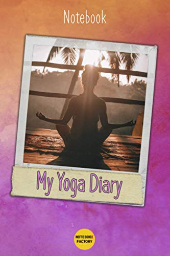 Notebook My Yoga Diary • With Inspirational Quotes • Find Inner Peace • Your Everyday Companion: 120 Pages • Dotted Lines • 6x9 inches