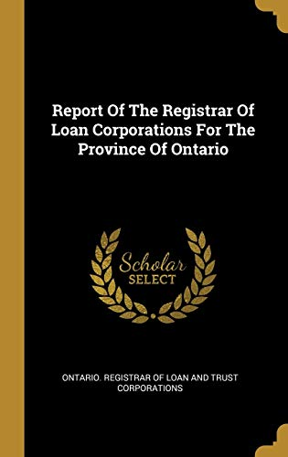 Report Of The Registrar Of Loan Corporations For The Province Of Ontario