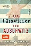 Der Tätowierer von Auschwitz: Die wahre Geschichte des Lale Sokolov - Heather Morris