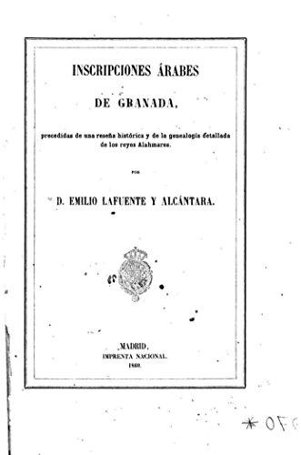 Inscripciones árabes de Granada, precedidas de una reseña histórica y de la genealogia detallada de los reyes Alahmares