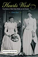 Hearts West: True Stories Of Mail Order Brides On The Frontier