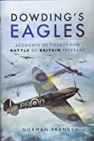 Dowding's Eagles: Accounts of Twenty-five Battle of Britain Veterans