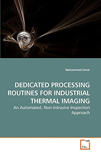 DEDICATED PROCESSING ROUTINES FOR INDUSTRIAL THERMAL IMAGING: An Automated, Non-intrusive Inspection Approach