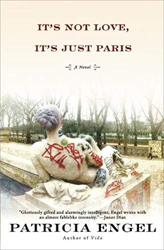 It's Not Love, It's Just Paris: A Novel by [Patricia Engel]