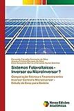 Sistemas Fotovoltaicos - Inversor ou MicroInversor ?: Comparação Técnica e Financeira entre Inversor Central e Microinversor – Estudo de Caso para Goiânia