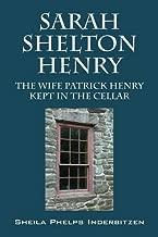 Sarah Shelton Henry: The wife Patrick Henry kept in the cellar