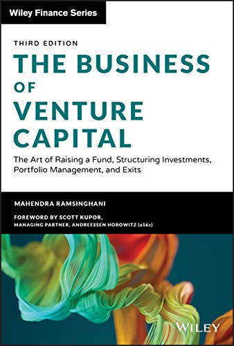 Compare Textbook Prices for The Business of Venture Capital: The Art of Raising a Fund, Structuring Investments, Portfolio Management, and Exits Wiley Finance Third Edition ISBN 9781119639688 by Ramsinghani, Mahendra
