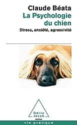 La Psychologie du chien - Stress, anxiété, agressivité de Claude Béata