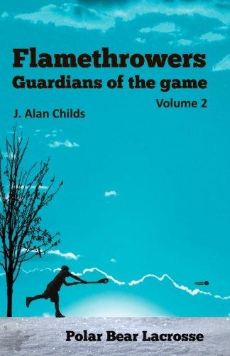 Flamethrowers - Guardians of the game Vol 2: Polar Bear Lacrosse (Volume 2)