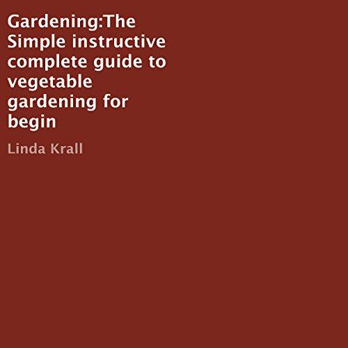 Gardening: Complete Guide to Vegetable Gardening for Beginners cover art