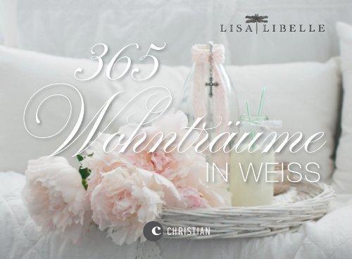 365 Tage Wohnträume in Weiß: der Dauerkalender als Tischaufsteller mit Fotografien, Deko Tipps und Einrichtungsideen rund um das Thema Shabby chic von Lisa Libelle (26. Juni 2013) Spiralbindung