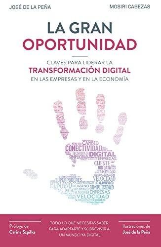 La gran oportunidad: Claves para liderar la transformación digital en las empresas y en la economía (Sin colección)