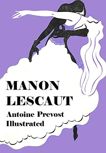 Manon Lescaut (Illustrated): Young and beautiful but brought down by love, greed and obsession (English Edition)