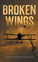Broken Wings: WWI Fighter Ace's Story of Escape and Survival