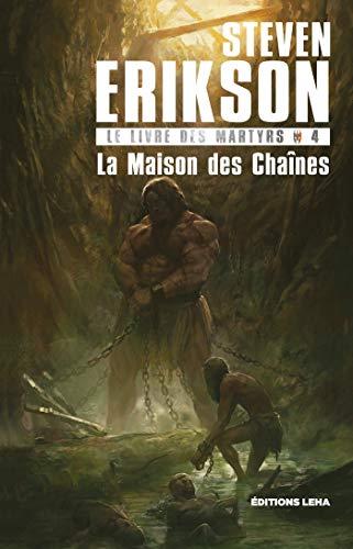 La Maison des Chaînes: Le Livre des Martyrs, T4 (French Edition)