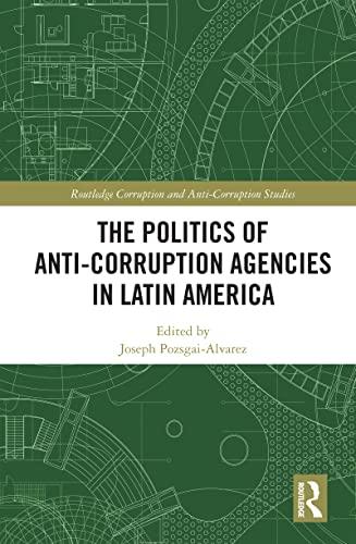 The Politics of Anti-Corruption Agencies in Latin America (Routledge Corruption and Anti-Corruption Studies) (English Edition)
