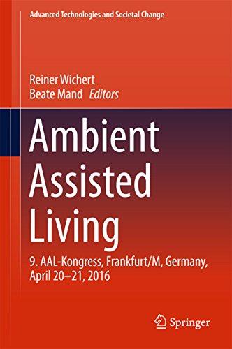 Ambient Assisted Living: 9. AAL-Kongress, Frankfurt/M, Germany, April 20 - 21, 2016 (Advanced Techno
