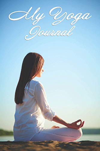 My Yoga Journal: Yoga Practice Notebook For Track lessons, poses & reflections. (6' x 9' 120 pages, young-woman-practicing-meditation cover.)