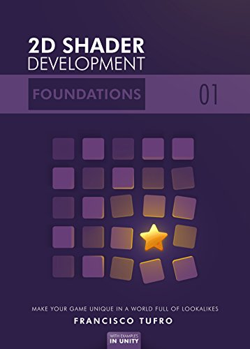 2D Shader Development: Foundations: (Make your game unique in a world full of lookalikes)