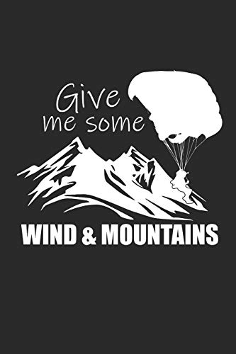 GIVE ME SOME WIND & MOUNTAINS: Paragleiten Notebook Parasailing Notizbuch Planer 6x9 lined