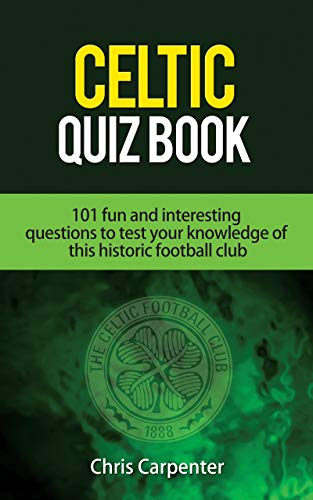 Celtic FC Quiz Book: 101 Interesting Questions About Celtic Football Club. 2020/21 Edition.