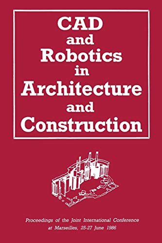 CAD and Robotics in Architecture and Construction: Proceedings of the Joint International Conference at Marseilles, 25-27 June 1986