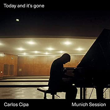 Today and it's gone (Munich Session)