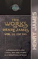 The Works of Henry James, Vol. 02 (of 24): A Passionate Pilgrim; A Small Boy and Others; An International Episode (Moon Classics)