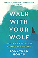 Walk With Your Wolf: Unlock your intuition, confidence & power with walking therapy