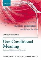 Use-Conditional Meaning: Studies in Multidimensional Semantics (Oxford Studies in Sematics and Pragmatics)