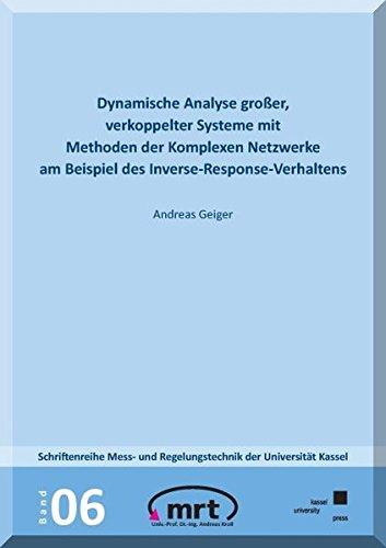 Dynamische Analyse großer verkoppelter Systeme mit Methoden der Komplexen Netzwerke am Beispiel des Inverse-Response-Verhaltens (Schriftenreihe Mess- ... der Universität Kassel, Band 6)