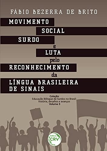 Movimento social surdo e luta pelo reconhecimento da língua brasileira de sinais coleção educação bilíngue de surdos no Brasil: história, desafios e avanços – volume 3