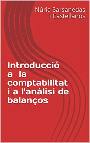 Introducció a la comptabilitat i a l'anàlisi de balanços (Catalan Edition)