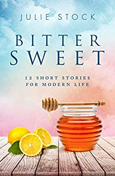 Bittersweet: 12 Short Stories for Modern Life by [Julie Stock]