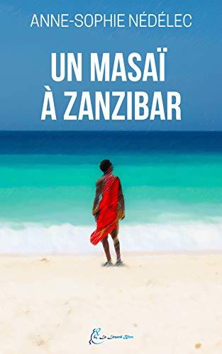 Un masaï à Zanzibar: Un inoubliable voyage au coeur de l'Afrique