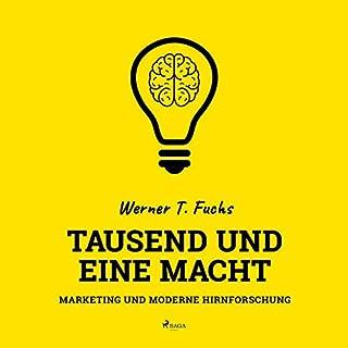 Tausend und eine Macht     Marketing und moderne Hirnforschung              Autor:                                                                                                                                 Werner T. Fuchs                               Sprecher:                                                                                                                                 Martina Schaak-Kloepfer                      Spieldauer: 8 Std. und 20 Min.     2 Bewertungen     Gesamt 4,0