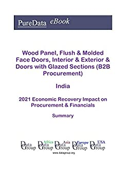 Wood Panel, Flush & Molded Face Doors, Interior & Exterior & Doors with Glazed Sections (B2B Procurement) India Summary: 2021 Economic Recovery Impact on Revenues & Financials