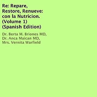 Re: Repare, Restore, Renueve: con la Nutricion, Volume 1 [Spanish Edition] cover art