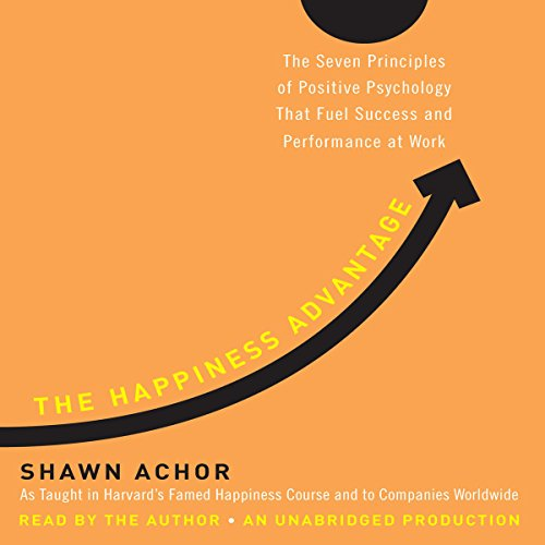 The Happiness Advantage     The Seven Principles of Positive Psychology That Fuel Success and Performance at Work              Written by:                                                                                                                                 Shawn Achor                               Narrated by:                                                                                                                                 Shawn Achor                      Length: 7 hrs and 19 mins     92 ratings     Overall 4.6