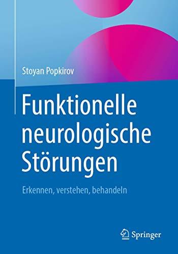 Funktionelle neurologische Störungen: Erkennen, verstehen, behandeln