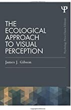 The Ecological Approach to Visual Perception (Psychology Press & Routledge Classic Editions)