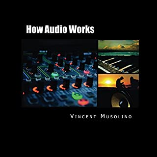 How Audio Works     From the Vibrating String to the Sound in Your Ears              By:                                                                                                                                 Vincent Musolino                               Narrated by:                                                                                                                                 Vincent Musolino                      Length: 2 hrs and 33 mins     5 ratings     Overall 4.0