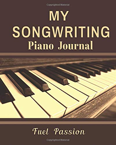 My Songwriting Piano Journal: Fuel Passion