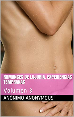 ROMANCES DE LUJURIA. Experiencias tempranas: Volumen 3